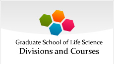 Graduate School of Life Science Divisions and Courses